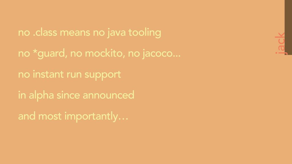 jack no .class means no java tooling no *guard,...