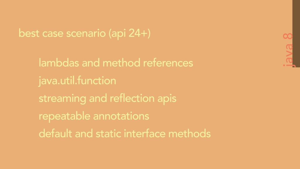 java 8 best case scenario (api 24+) lambdas and...