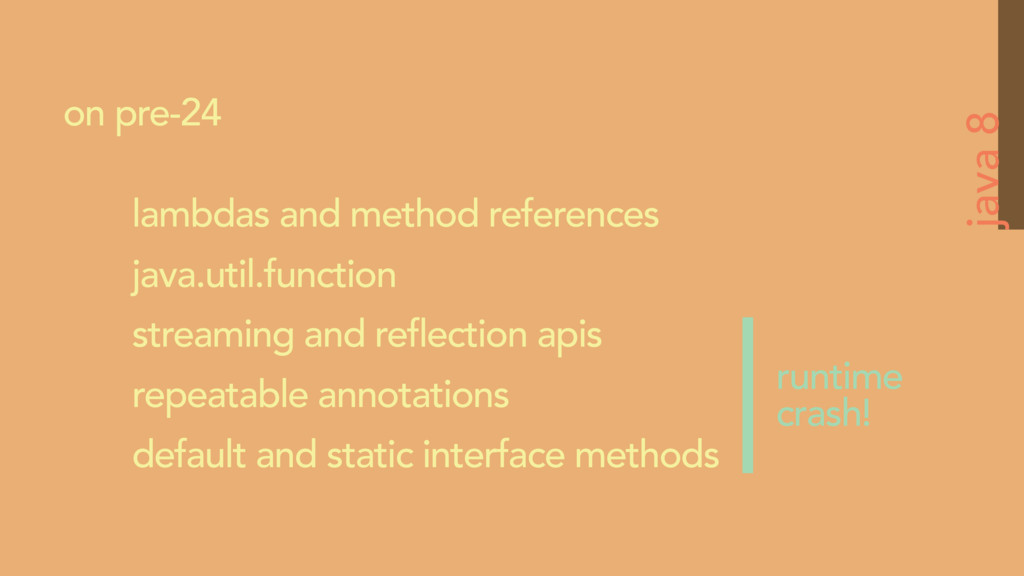 java 8 on pre-24 lambdas and method references ...