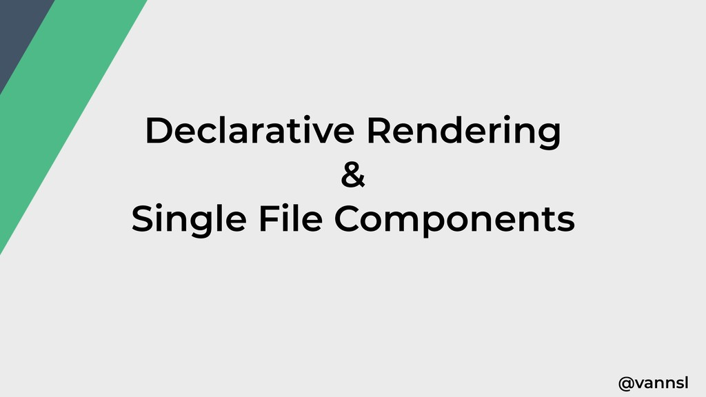 @vannsl Declarative Rendering & Single File Com...