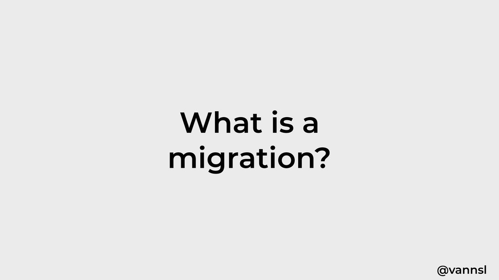 @vannsl What is a migration?