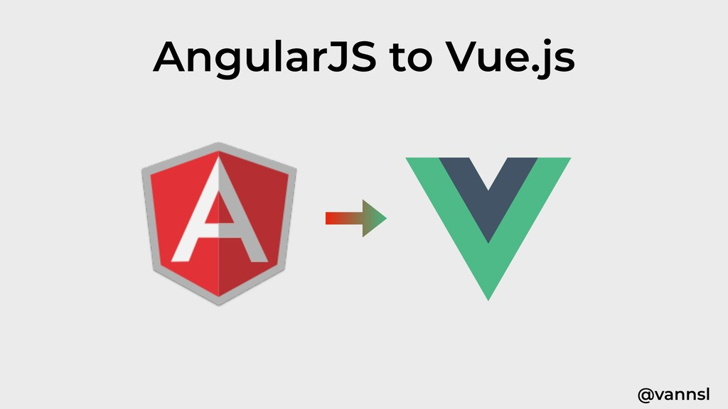 @vannsl AngularJS to Vue.js