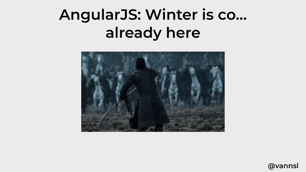 @vannsl AngularJS: Winter is co… already here