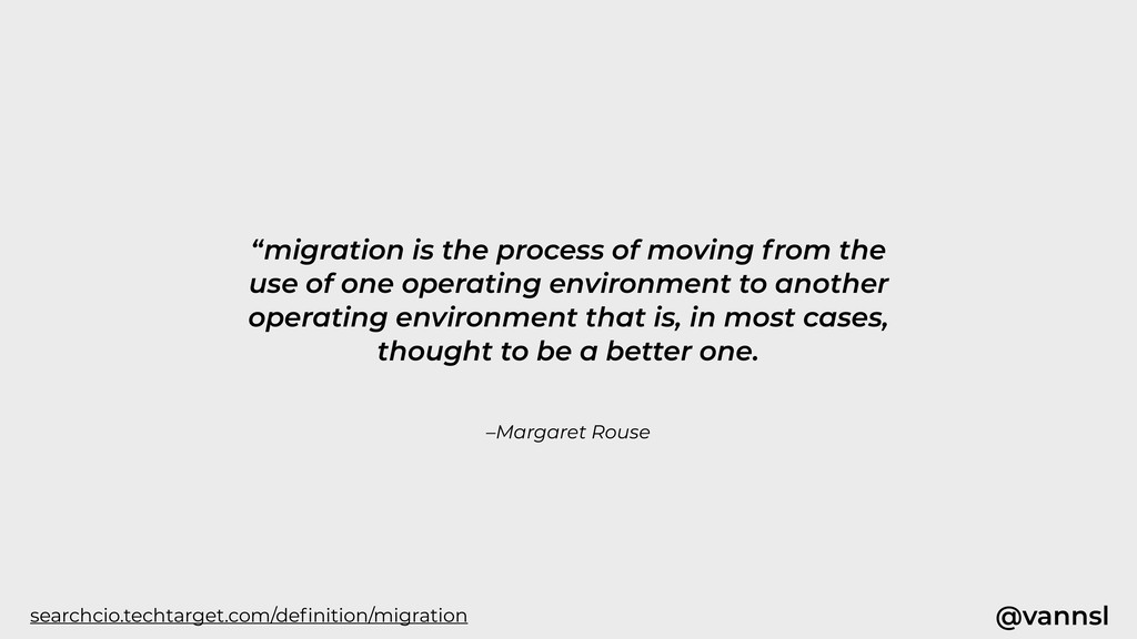 "@vannsl –Margaret Rouse ""migration is the proce..."