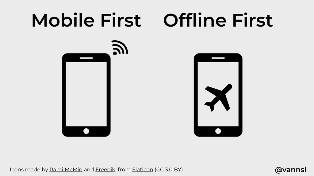 @vannsl Mobile First Offline First Icons made by...