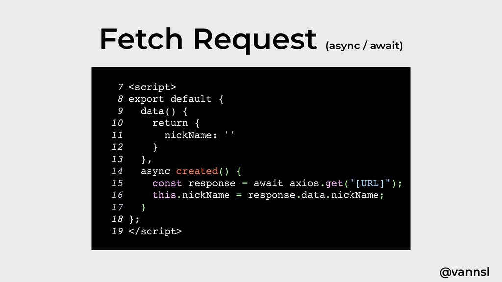 @vannsl Fetch Request (async / await) 7 <script...
