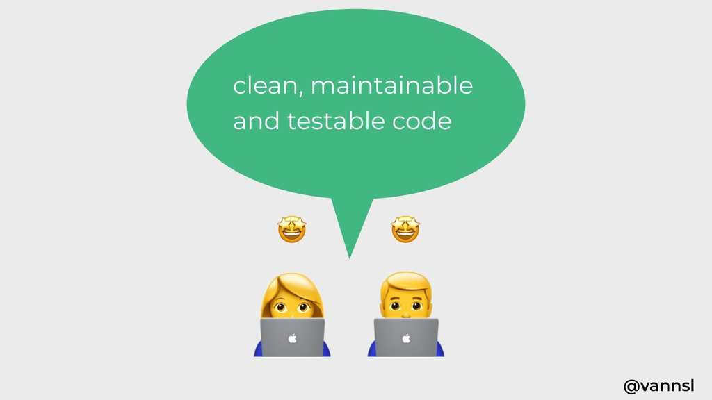 @vannsl clean, maintainable and testable code %...