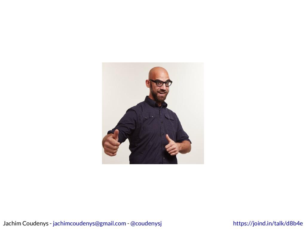 Jachim Coudenys - - jachimcoudenys@gmail.com @c...