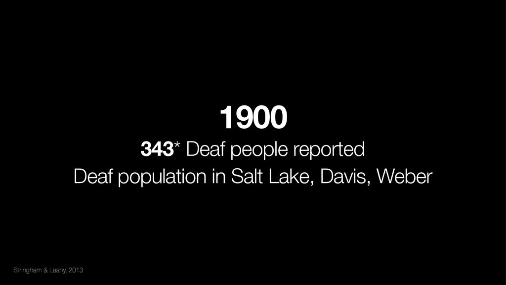Stringham & Leahy, 2013 1900 343* Deaf people ...