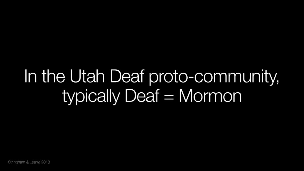 Stringham & Leahy, 2013 In the Utah Deaf proto-...