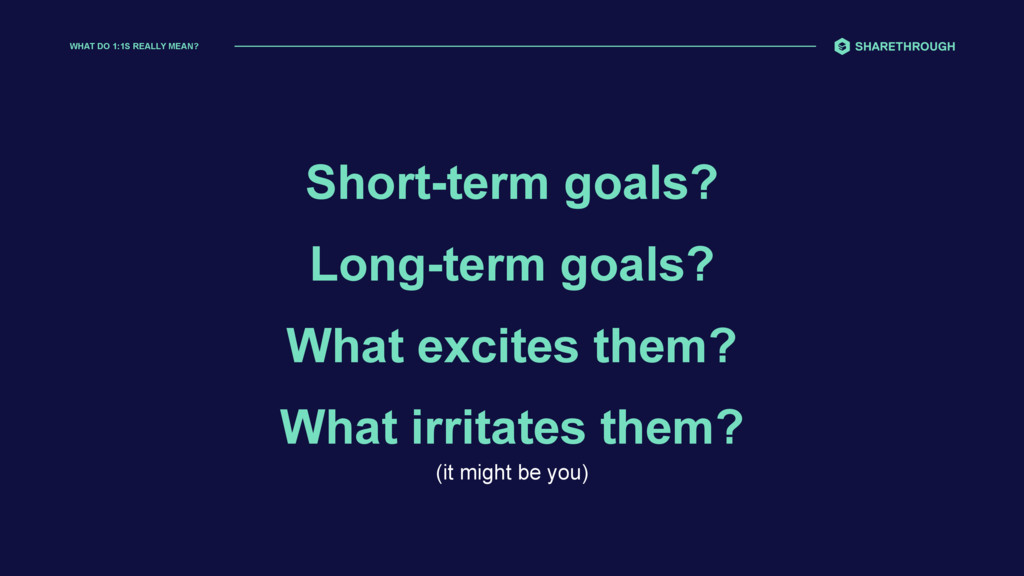 WHAT DO 1:1S REALLY MEAN? Short-term goals? Lon...