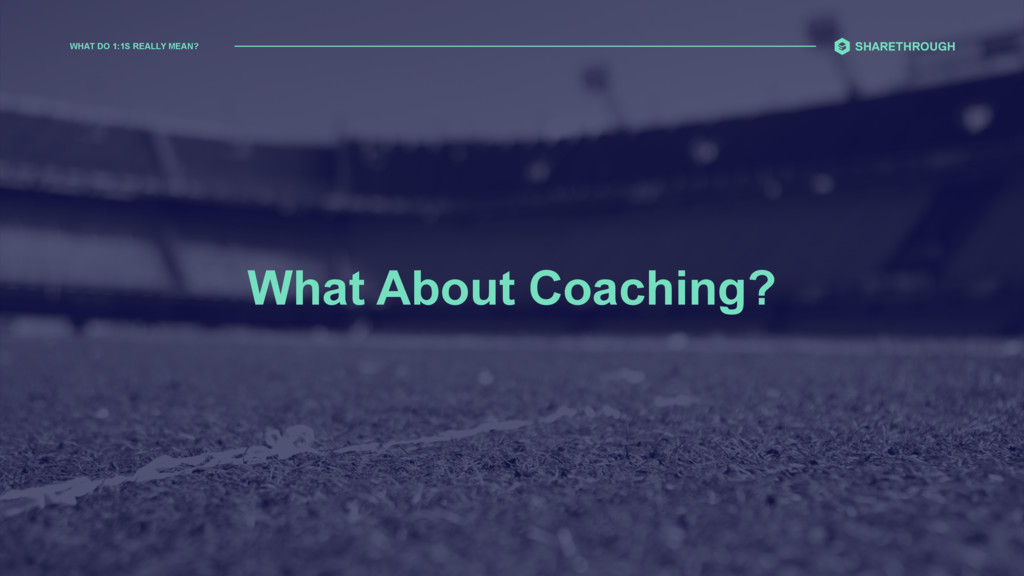 WHAT DO 1:1S REALLY MEAN? What About Coaching?