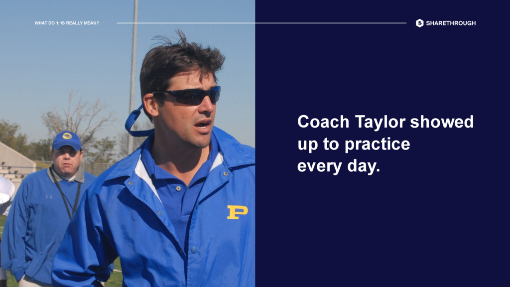 WHAT DO 1:1S REALLY MEAN? Coach Taylor showed 