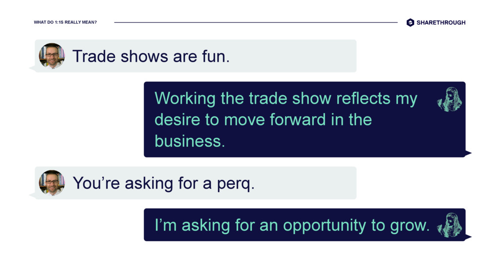 WHAT DO 1:1S REALLY MEAN? Trade shows are fun. ...