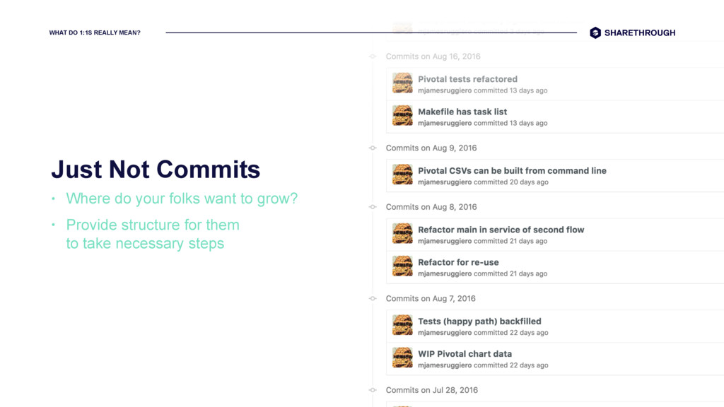 WHAT DO 1:1S REALLY MEAN? Just Not Commits • Wh...