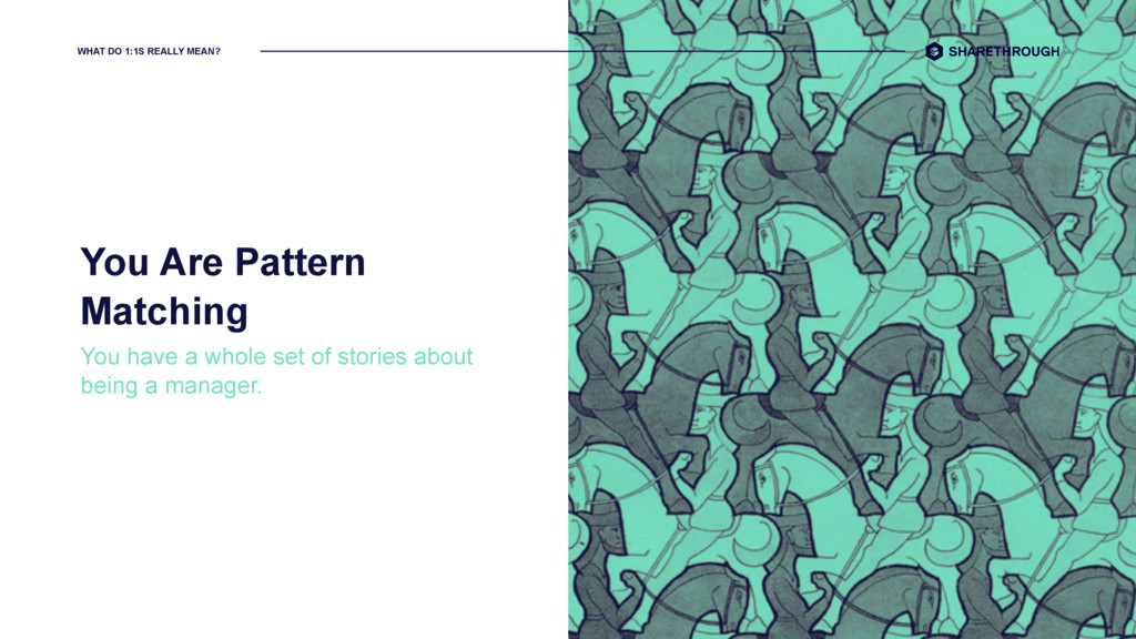 WHAT DO 1:1S REALLY MEAN? You Are Pattern Match...