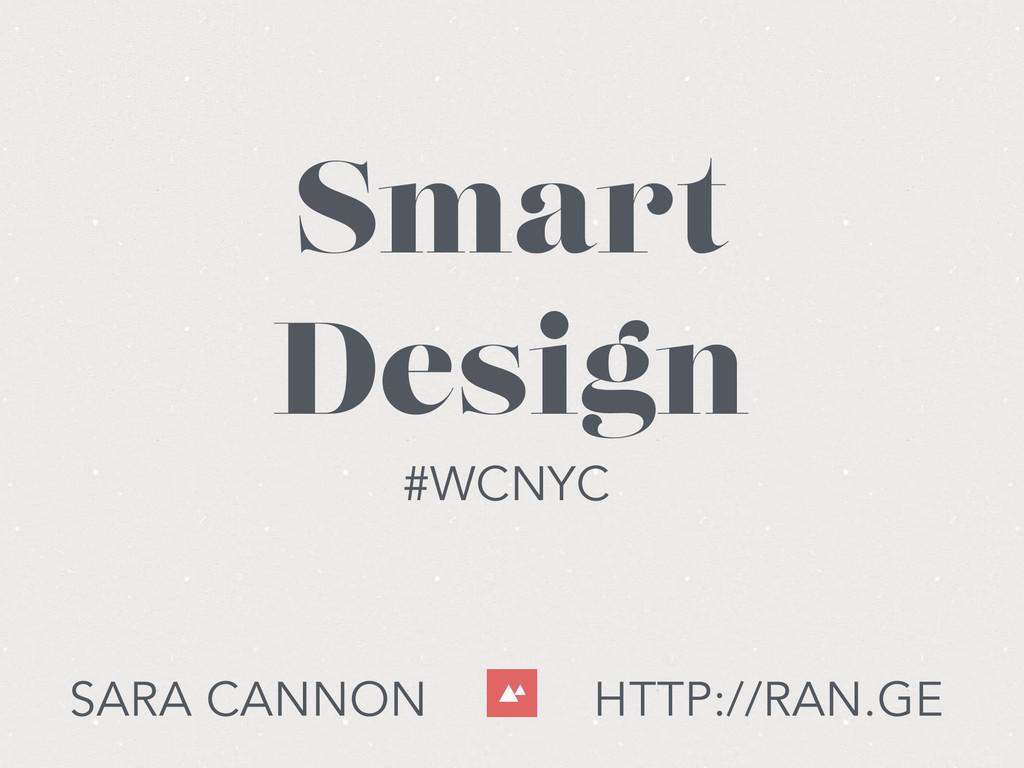 SARA CANNON HTTP://RAN.GE Smart Design #WCNYC
