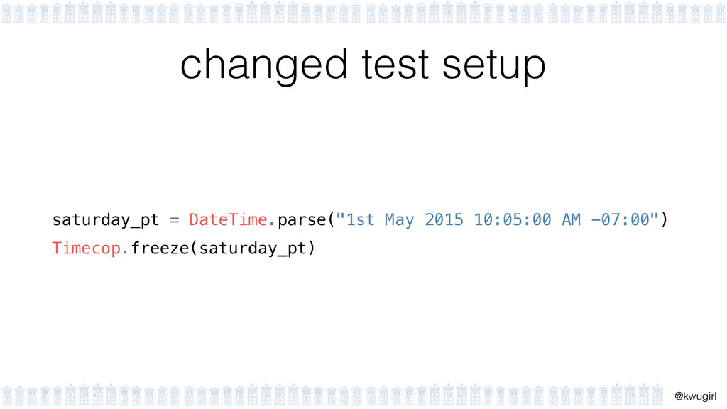 ! @kwugirl changed test setup saturday_pt = Dat...