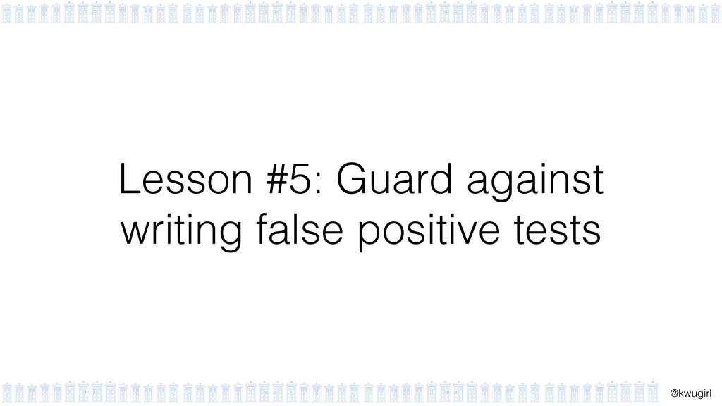 ! @kwugirl Lesson #5: Guard against writing fal...