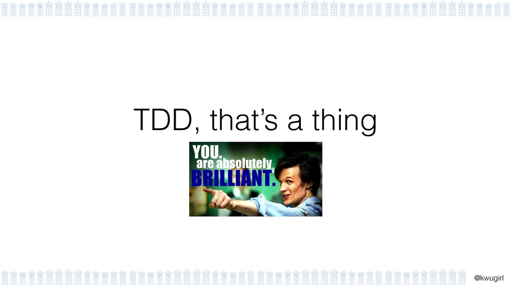 ! @kwugirl TDD, that's a thing