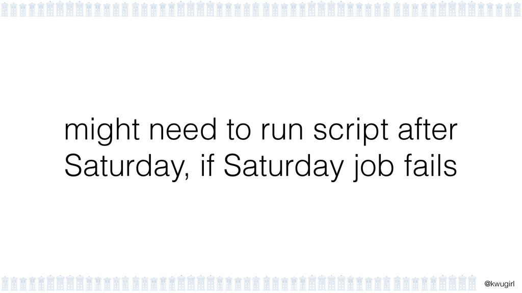 ! @kwugirl might need to run script after Satur...