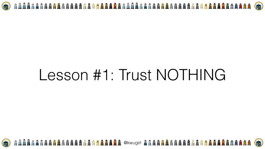 ! @kwugirl Lesson #1: Trust NOTHING