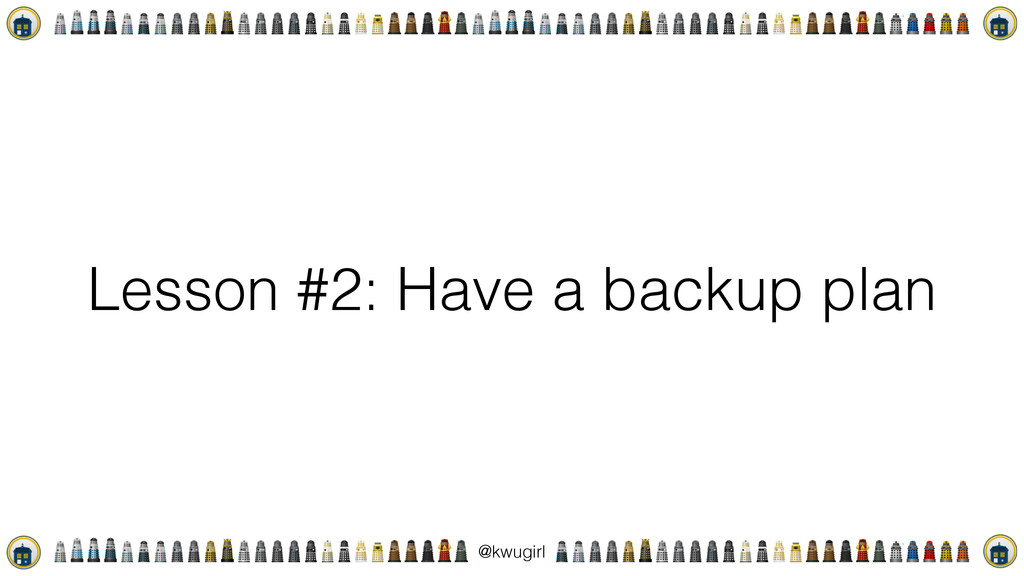 ! @kwugirl Lesson #2: Have a backup plan