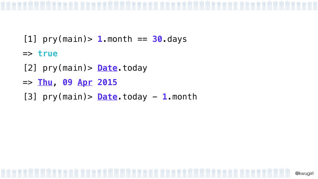 ! @kwugirl [1] pry(main)> 1.month == 30.days =>...