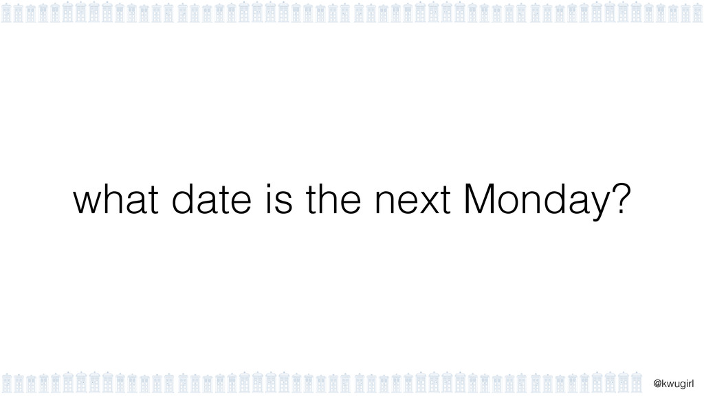 ! @kwugirl what date is the next Monday?