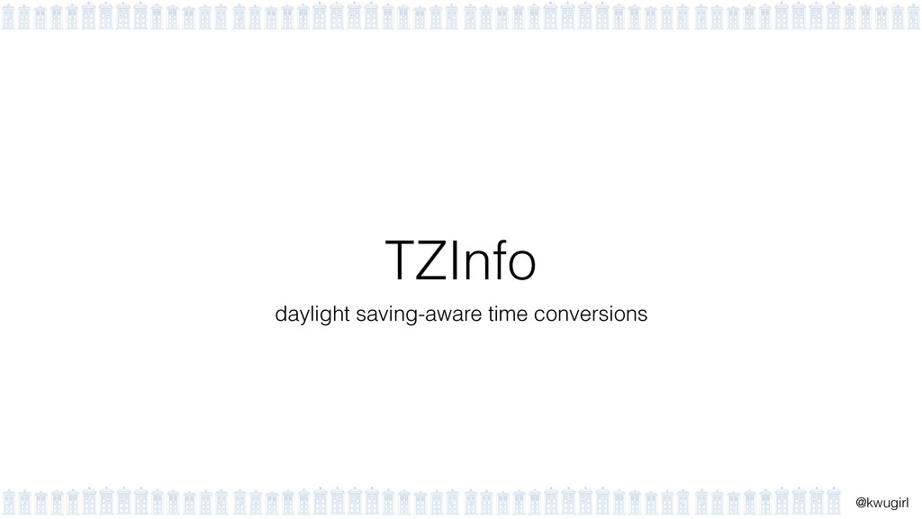 ! @kwugirl TZInfo daylight saving-aware time co...