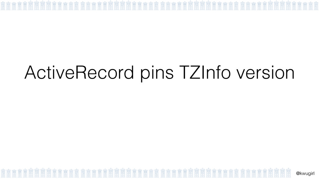 ! @kwugirl ActiveRecord pins TZInfo version