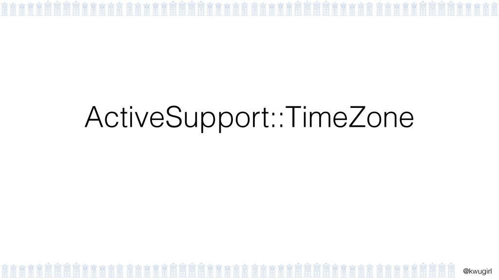 ! @kwugirl ActiveSupport::TimeZone