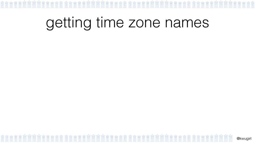 ! @kwugirl getting time zone names