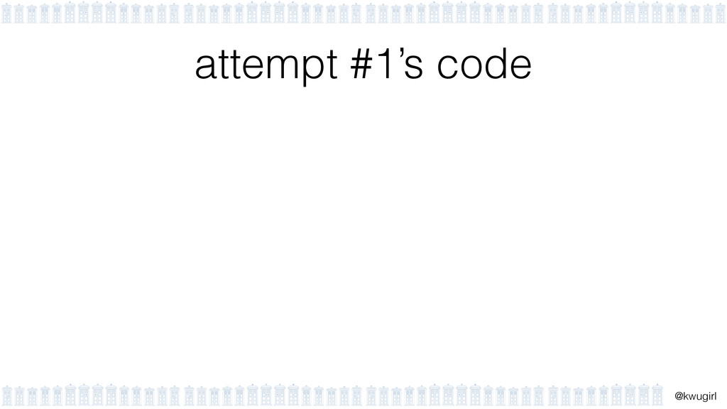 ! @kwugirl attempt #1's code