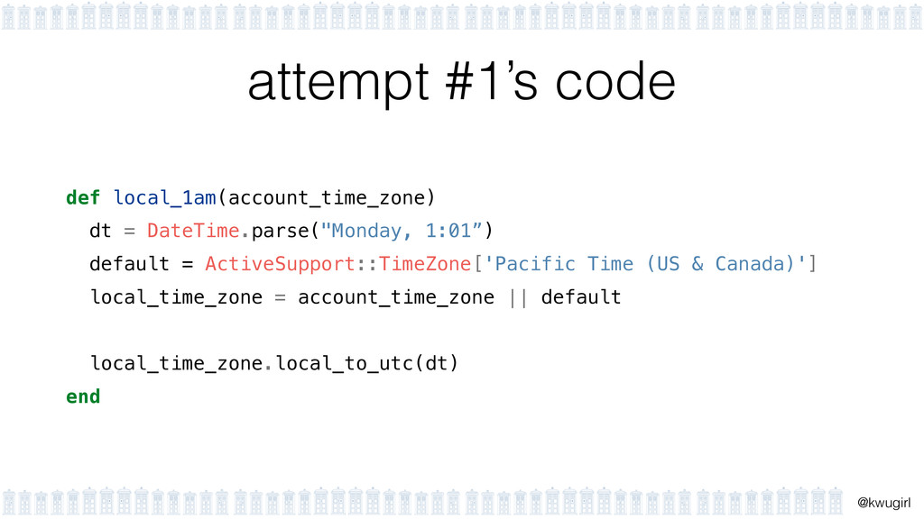 ! @kwugirl attempt #1's code def local_1am(acco...