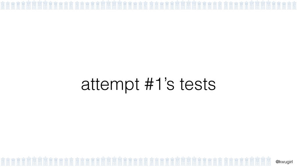 ! @kwugirl attempt #1's tests