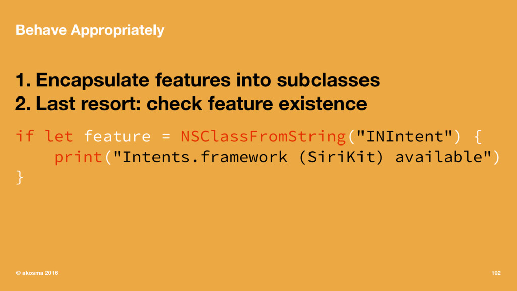 Behave Appropriately 1. Encapsulate features in...