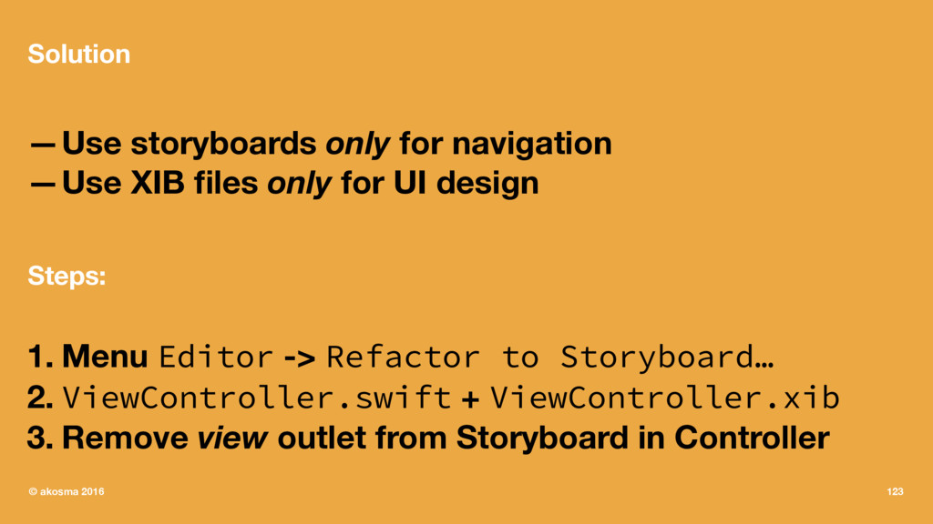 Solution —Use storyboards only for navigation —...