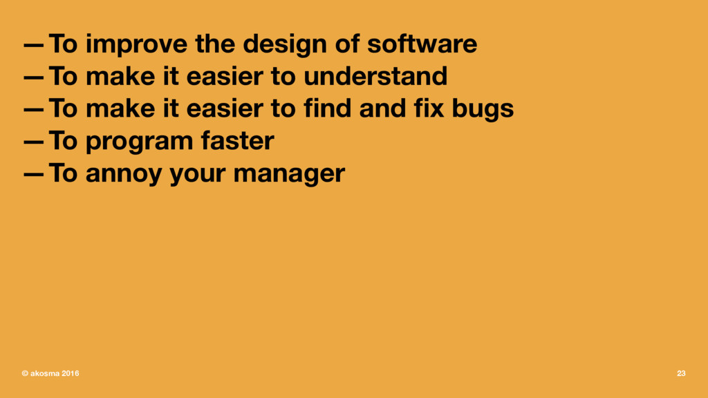 —To improve the design of software —To make it ...