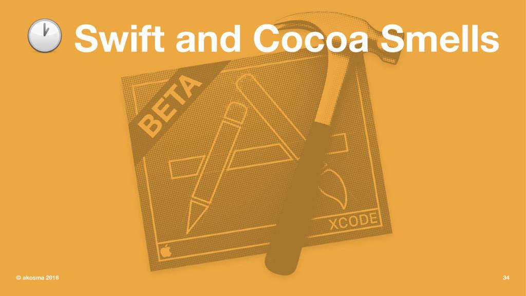 ! Swift and Cocoa Smells © akosma 2016 34