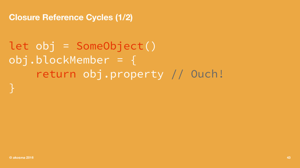 Closure Reference Cycles (1/2) let obj = SomeOb...