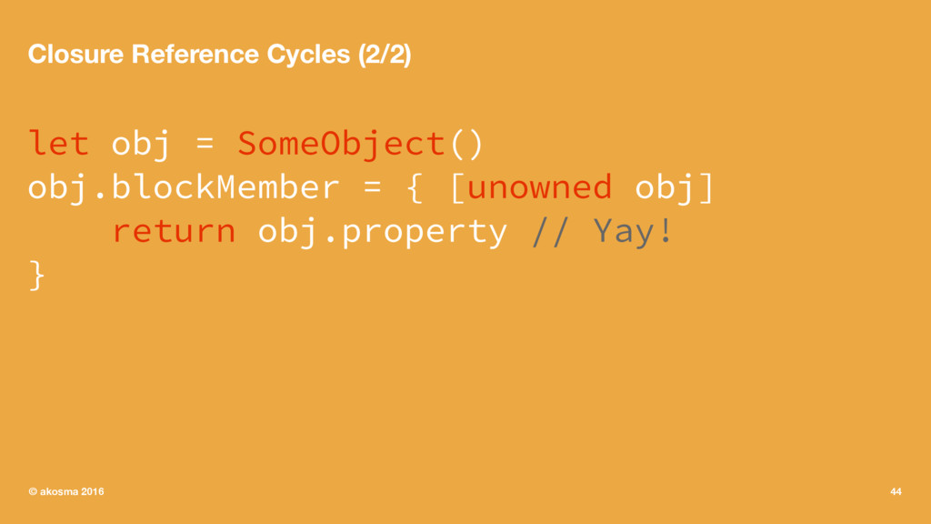 Closure Reference Cycles (2/2) let obj = SomeOb...