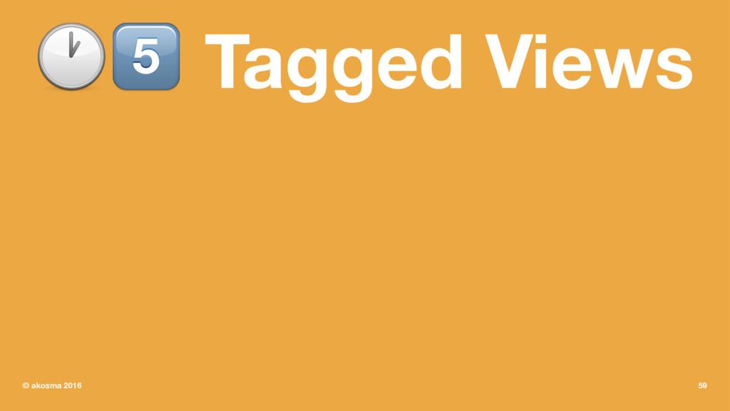 "!"" Tagged Views © akosma 2016 59"
