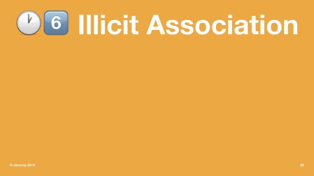 "!"" Illicit Association © akosma 2016 62"