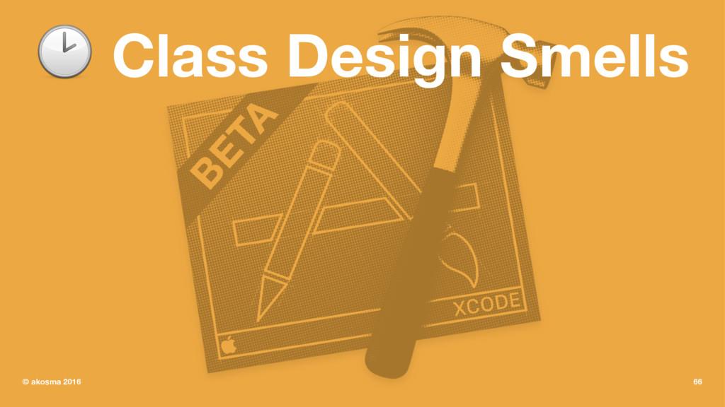 ! Class Design Smells © akosma 2016 66