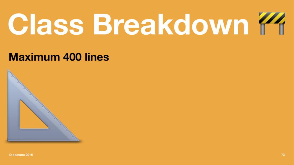 Class Breakdown ! Maximum 400 lines ! © akosma ...