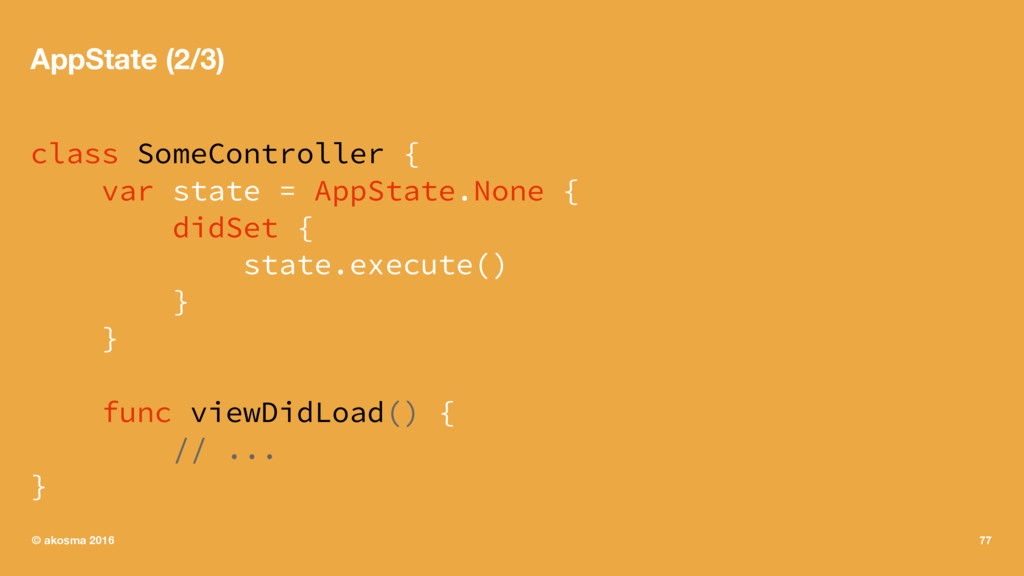 AppState (2/3) class SomeController { var state...