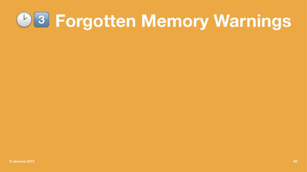 "!"" Forgotten Memory Warnings © akosma 2016 85"
