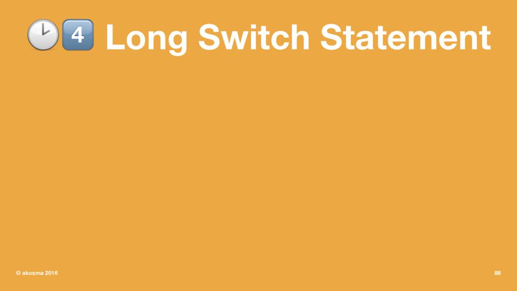 """!"""" Long Switch Statement © akosma 2016 88"""