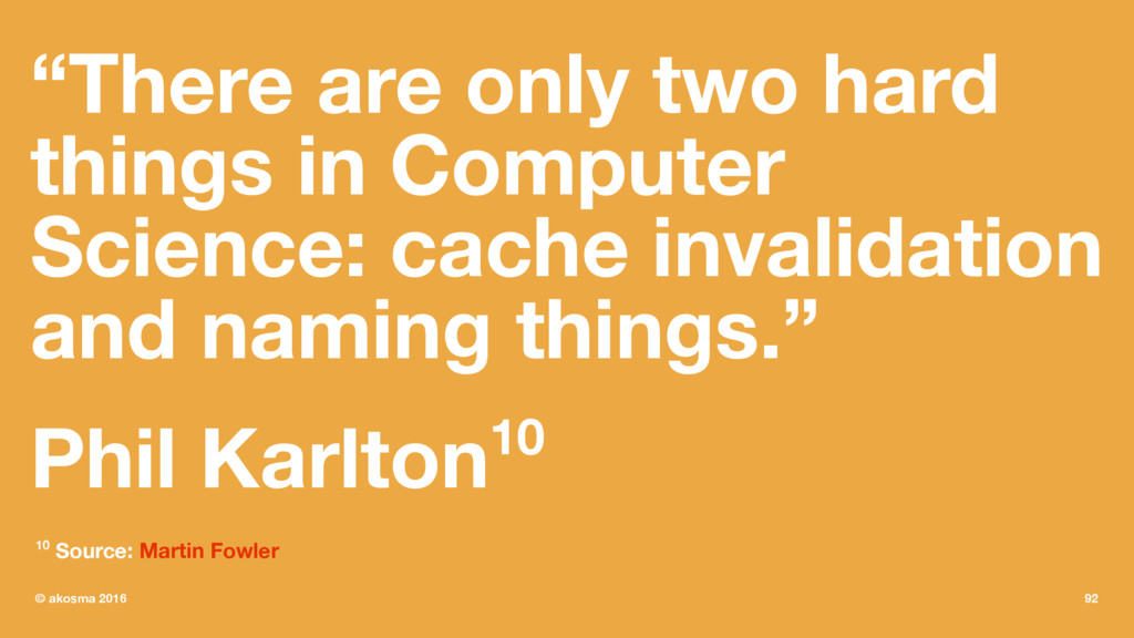 """""""There are only two hard things in Computer Sci..."""